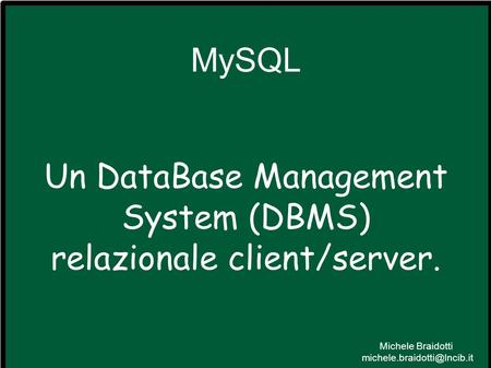 Un DataBase Management System (DBMS) relazionale client/server.
