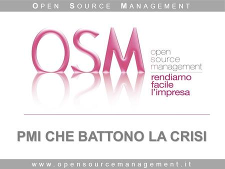 PMI CHE BATTONO LA CRISI www.opensourcemanagement.it O PEN S OURCE M ANAGEMENT.
