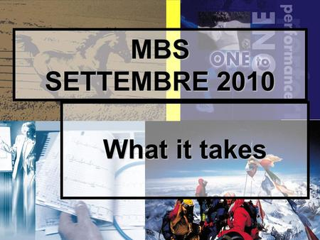 1 MBS SETTEMBRE 2010 What it takes. GUARDA ALLA CAUSE INTERNE.