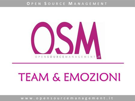 TEAM & EMOZIONI www.opensourcemanagement.it O PEN S OURCE M ANAGEMENT.