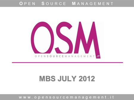 MBS JULY 2012 www.opensourcemanagement.it O PEN S OURCE M ANAGEMENT.