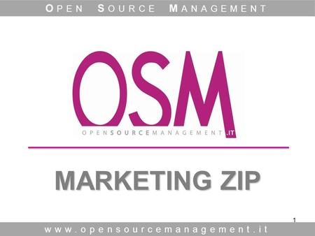 1 MARKETING ZIP MARKETING ZIP www.opensourcemanagement.it O PEN S OURCE M ANAGEMENT.