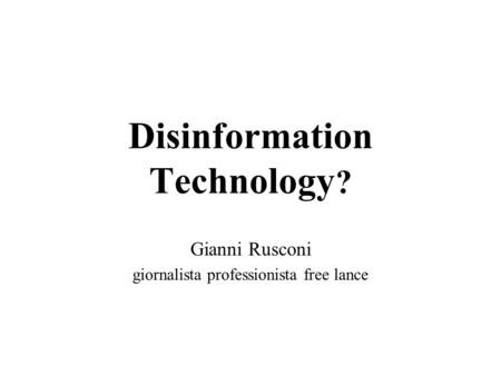 Disinformation Technology ? Gianni Rusconi giornalista professionista free lance.