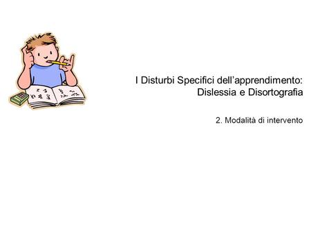 I Disturbi Specifici dell'apprendimento: Dislessia e Disortografia 2