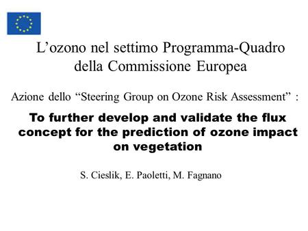 Azione dello Steering Group on Ozone Risk Assessment : To further develop and validate the flux concept for the prediction of ozone impact on vegetation.