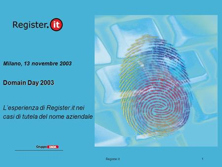 Register.it1 Domain Day 2003 Milano, 13 novembre 2003 Domain Day 2003 Lesperienza di Register.it nei casi di tutela del nome aziendale.