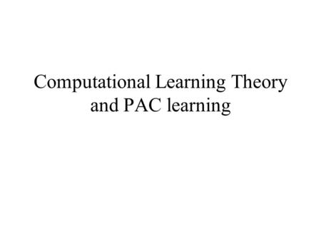 Computational Learning Theory and PAC learning
