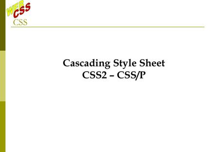 CSS Cascading Style Sheet CSS2 – CSS/P. The goal: see this site
