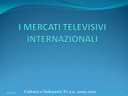26/01/2014 Culture e Industrie Tv a.a. 2009-2010 1.