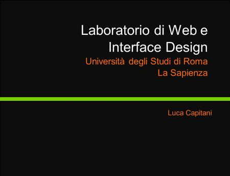 Luca Capitani Title Laboratorio di Web e Interface Design Università degli Studi di Roma La Sapienza.