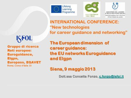 INTERNATIONAL CONFERENCE: New technologies for career guidance and networking The European dimension of career guidance: the EU networks Euroguidance and.