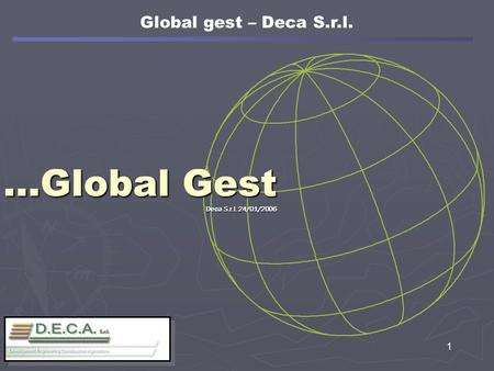 …Global Gest Deca S.r.l. 24/01/2006 1 Global gest – Deca S.r.l.