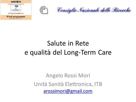Salute in Rete e qualità del Long-Term Care Angelo Rossi Mori Unità Sanità Elettronica, ITB