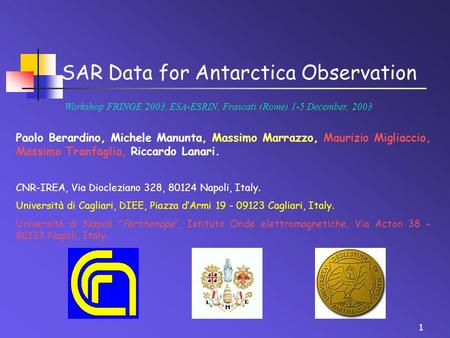 1 SAR Data for Antarctica Observation Workshop FRINGE 2003, ESA-ESRIN, Frascati (Rome) 1-5 December, 2003 Paolo Berardino, Michele Manunta, Massimo Marrazzo,