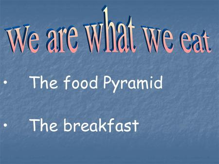 The food Pyramid The breakfast. Food pyramid gives us instructions on how to eat well and stay healthy!!!