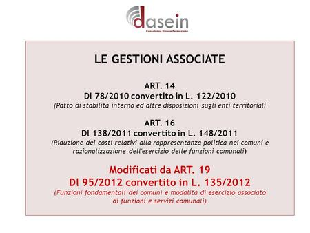 LE GESTIONI ASSOCIATE ART. 14 Dl 78/2010 convertito in L. 122/2010 (Patto di stabilità interno ed altre disposizioni sugli enti territoriali ART. 16 Dl.