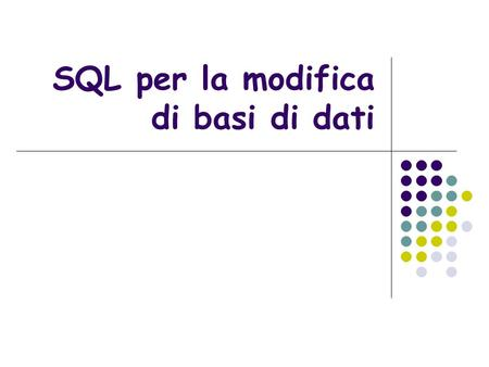 SQL per la modifica di basi di dati. 29/01/2014SQL per la modifica di basi di dati2 Data Manipulation Language Introduciamo ora il Data Manipulation Language.