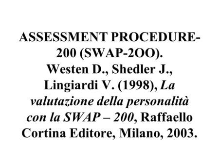 LA SHEDLER-WESTEN ASSESSMENT PROCEDURE-200 (SWAP-2OO). Westen D