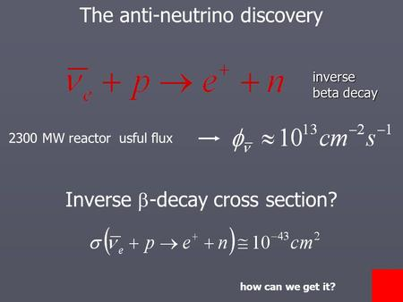 The anti-neutrino discoveryinverse beta decay 2300 MW reactor usful flux Inverse -decay cross section? how can we get it?