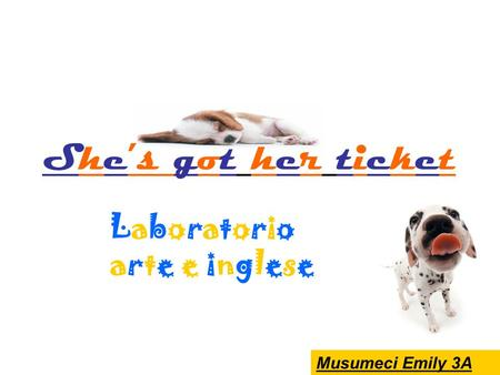 Laboratorioarte e ingleseLaboratorioarte e inglese Musumeci Emily 3A Shes got her ticket.