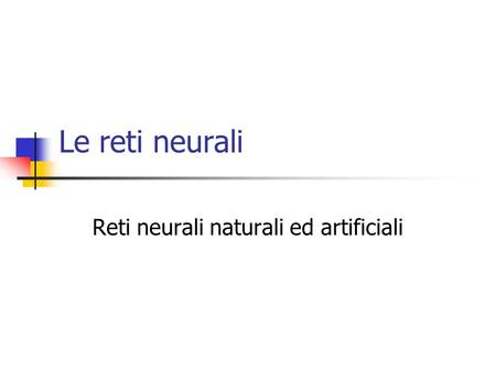 Reti neurali naturali ed artificiali