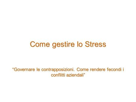 "Come gestire lo Stress ""Governare le contrapposizioni"