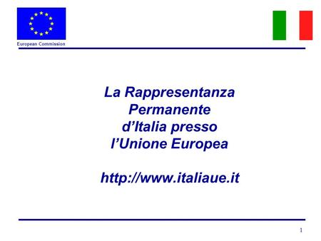 European Commission 1 La Rappresentanza Permanente dItalia presso lUnione Europea
