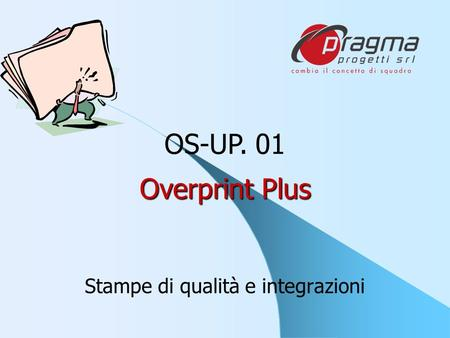 Overprint Plus Stampe di qualità e integrazioni OS-UP. 01.