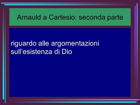 Arnauld a Cartesio: seconda parte