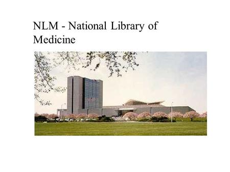 NLM - National Library of Medicine NLM - National library of Medicine Che cosè? Dove? Bethesda, MD, USA Affiliazione: –Department of Health and Human.