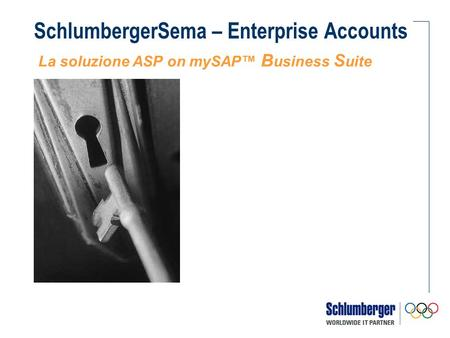 SchlumbergerSema – Enterprise Accounts La soluzione ASP on mySAP B usiness S uite.