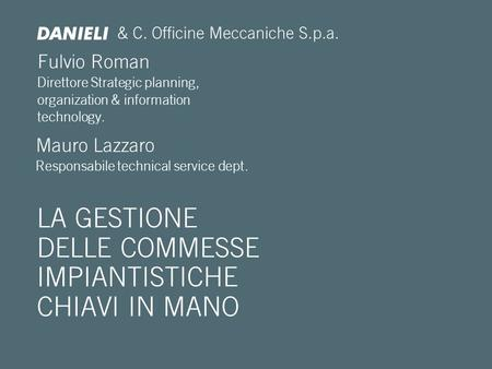 Fulvio Roman Direttore Strategic planning, organization & information technology. LA GESTIONE DELLE COMMESSE IMPIANTISTICHE CHIAVI IN MANO & C. Officine.