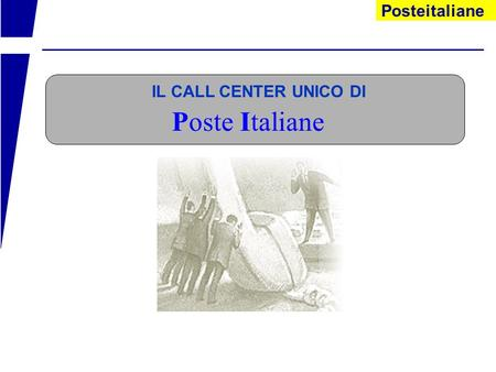 Poste Italiane IL CALL CENTER UNICO DI.