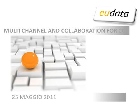 CONTACT CENTER 2.0: A DIFFERENT USER EXPERIENCE 25 MAGGIO 2011 MULTI CHANNEL AND COLLABORATION FOR CC.