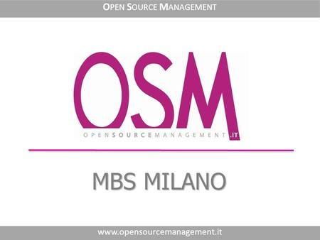 MBS MILANO www.opensourcemanagement.it O PEN S OURCE M ANAGEMENT.