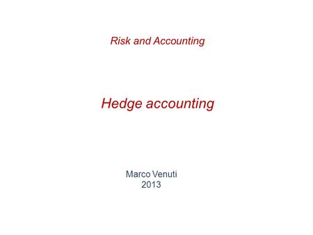 Risk and Accounting Hedge accounting Marco Venuti 2013.