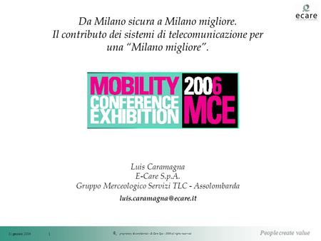 © People create value 31 gennaio, 2006 proprietary & confidential - E-Care Spa - 2006 all rights reserved 1 Da Milano sicura a Milano migliore. Il contributo.