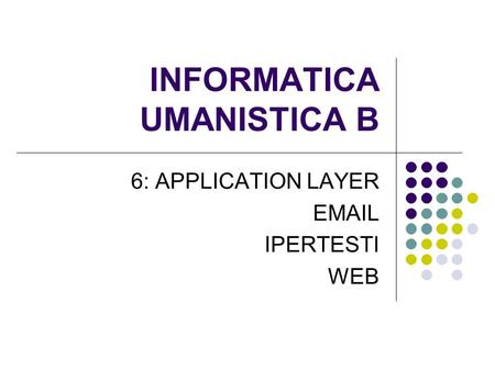 INFORMATICA UMANISTICA B 6: APPLICATION LAYER EMAIL IPERTESTI WEB.