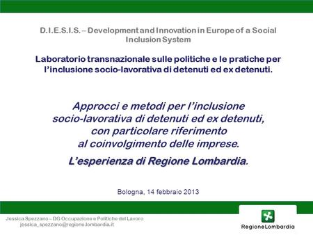 D.I.E.S.I.S. – Development and Innovation in Europe of a Social Inclusion System Laboratorio transnazionale sulle politiche e le pratiche per linclusione.