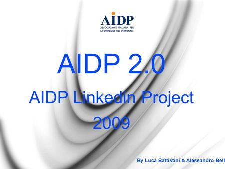 AIDP 2.0 AIDP Linkedin Project 2009 By Luca Battistini & Alessandro Belli.
