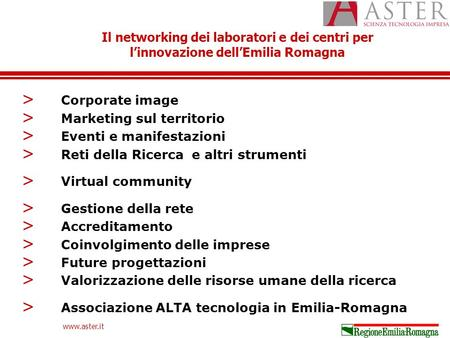 Il networking dei laboratori e dei centri per linnovazione dellEmilia Romagna www.aster.it > Corporate image > Marketing sul territorio > Eventi e manifestazioni.