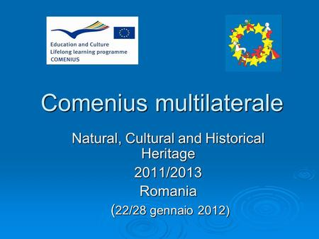 Comenius multilaterale Natural, Cultural and Historical Heritage 2011/2013Romania ( 22/28 gennaio 2012) ( 22/28 gennaio 2012)