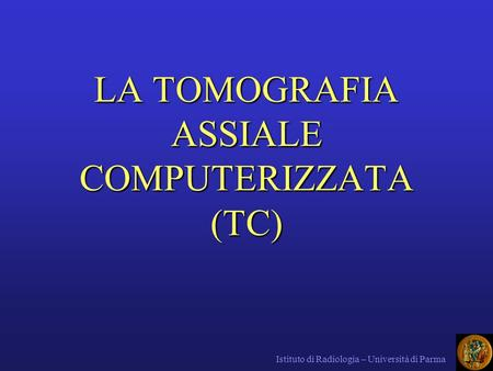 LA TOMOGRAFIA ASSIALE COMPUTERIZZATA (TC)