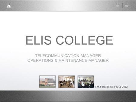 ELIS COLLEGE TELECOMMUNICATION MANAGER OPERATIONS & MAINTENANCE MANAGER anno accademico 2011-2012.