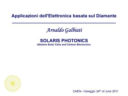 Applicazioni dell'Elettronica basata sul Diamante _________________________________________ Arnaldo Galbiati SOLARIS PHOTONICS Alkaline Solar Cells and.