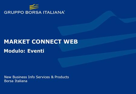 MARKET CONNECT WEB Modulo: Eventi New Business Info Services & Products Borsa Italiana.