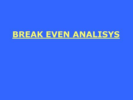BREAK EVEN ANALISYS.