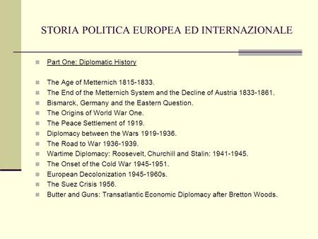 STORIA POLITICA EUROPEA ED INTERNAZIONALE Part One: Diplomatic History The Age of Metternich 1815-1833. The End of the Metternich System and the Decline.