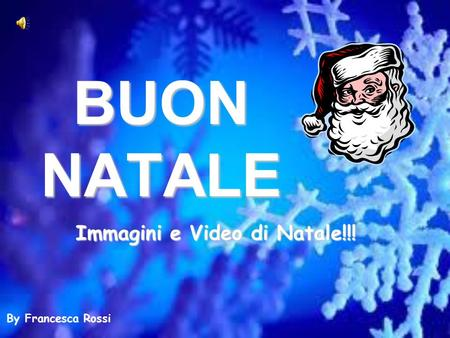 Immagini e Video di Natale!!!