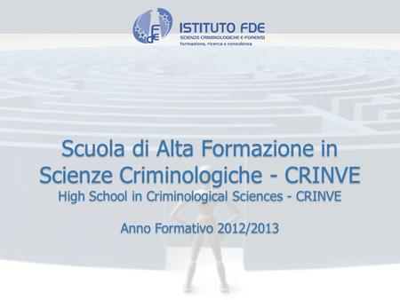 Scuola di Alta Formazione in Scienze Criminologiche - CRINVE High School in Criminological Sciences - CRINVE Anno Formativo 2012/2013.